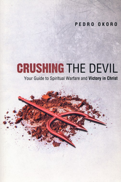 Crushing the Devil: Your Guide to Spiritual Warfare and Victory In Christ