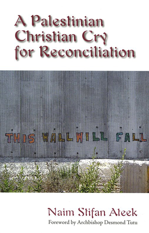 A Palestinian Christian Cry for Reconciliation: Demanding Justice, Craving Peace