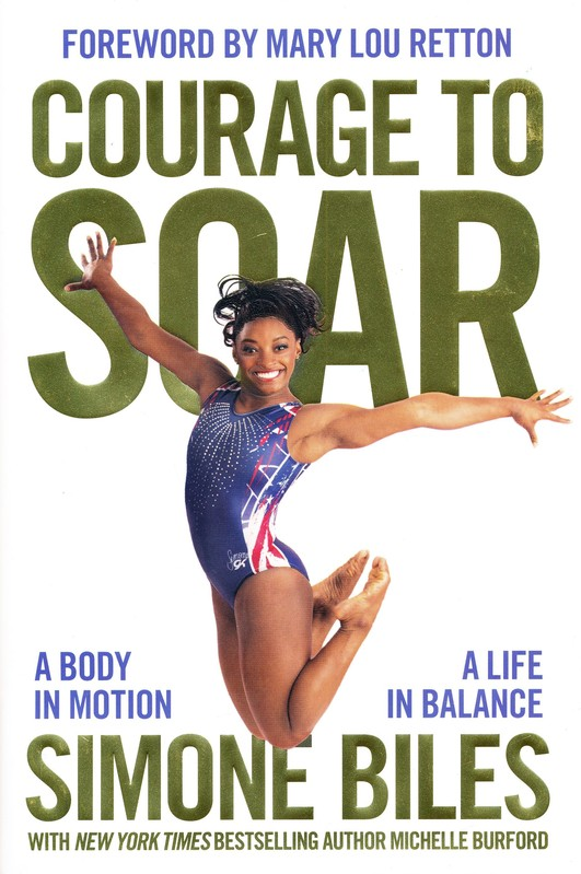 Courage to Soar: A Body in Motion, a Life in Balance: Simone Biles, Michelle Burford: 9780310759669 - Christianbook.com