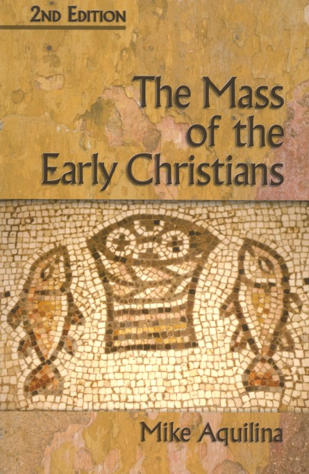 The Mass of the Early Christians, 2nd Ed.