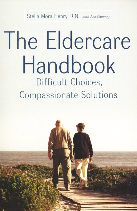 The Eldercare Handbook: Difficult Choices, Compassionate Solutions