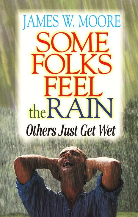 Some Folks Feel the Rain; Others Just Get Wet