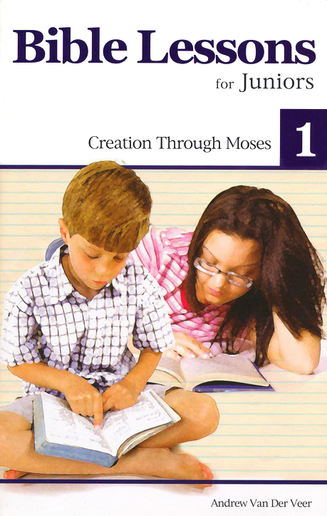 Bible Lessons for Juniors 1: Creation Through Moses