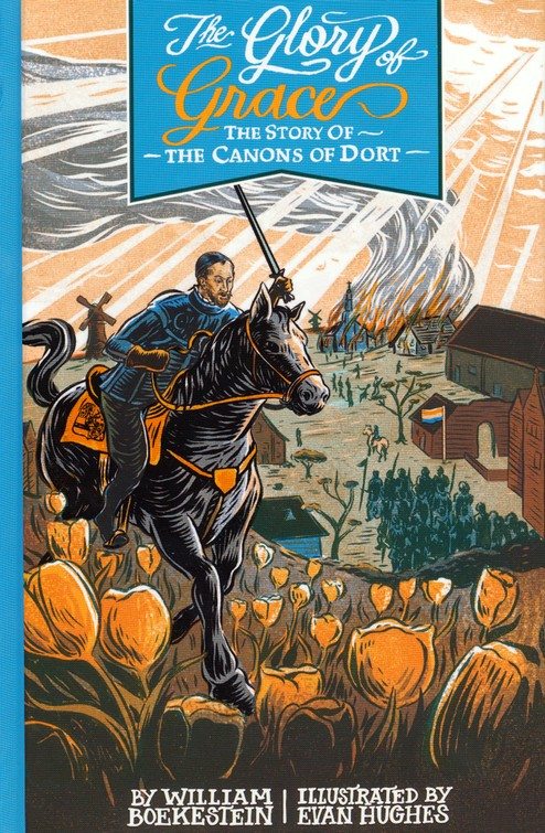 The Glory of Grace: The Story of the Canons of Dordt
