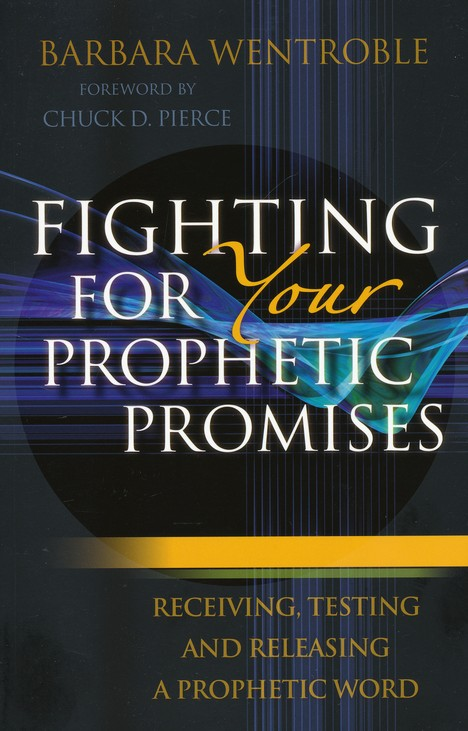 Fighting for Your Prophetic Promises: Receiving, Testing, and Releasing a  Prophetic Word