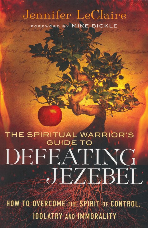 The Spiritual Warrior's Guide to Defeating Jezebel: How to Overcome the Spirit of Control, Idolatry and