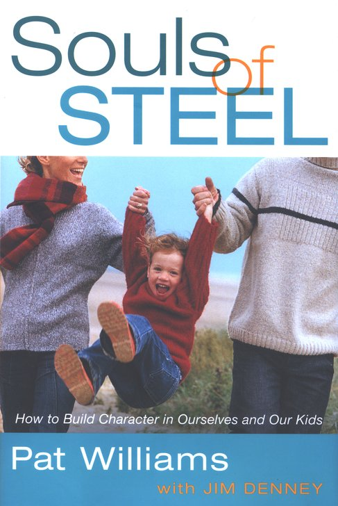 Souls of Steel: How to Build Character in Ourselves and Our Kids