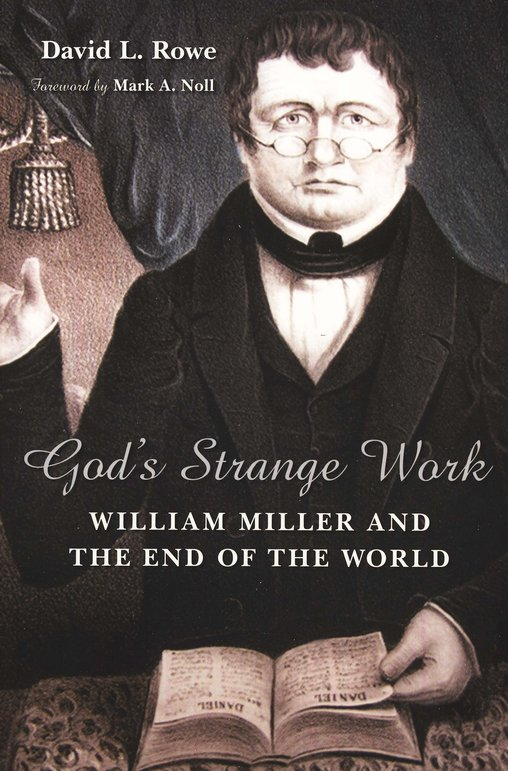 God's Strange Work: William Miller and the End of All Things