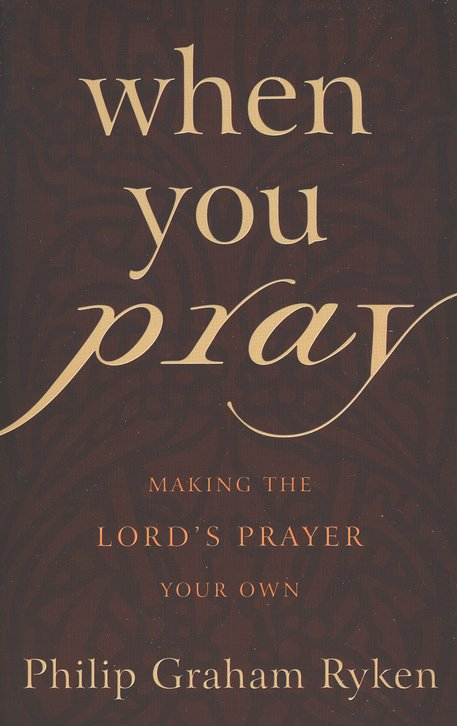 When You Pray by Dr. Ryken