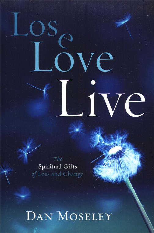 Lose, Love, Live: The Spiritual Gifts of Loss and Change