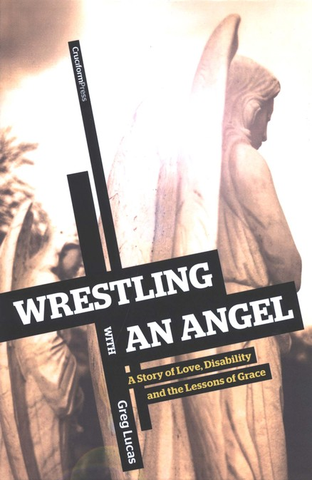 Wrestling With an Angel: Story of Love, Disability and  Lessons of Grace