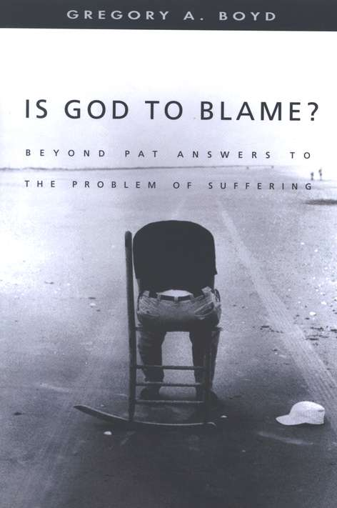 Is God to Blame?: Beyond Pat Answers to the Problem of Suffering
