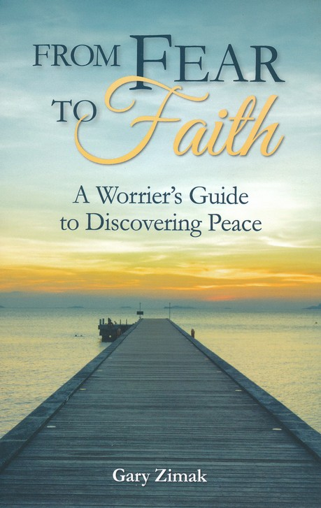 Ebook From Fear To Faith A Worriers Guide To Discovering Peace By Gary Zimak