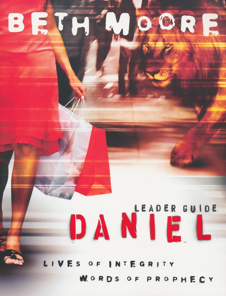 Daniel: Lives of Integrity, Words of Prophecy--Leader Guide