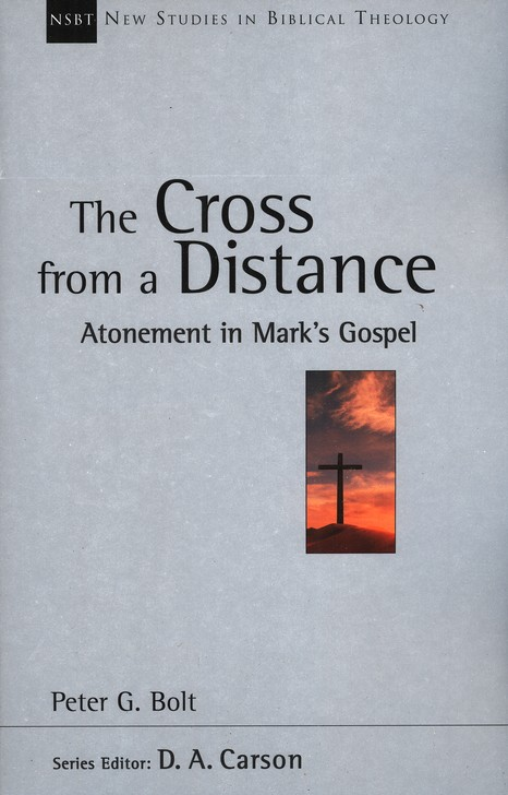 The Cross from a Distance: Atonement in Mark's Gospel (New Studies in Biblical Theology)