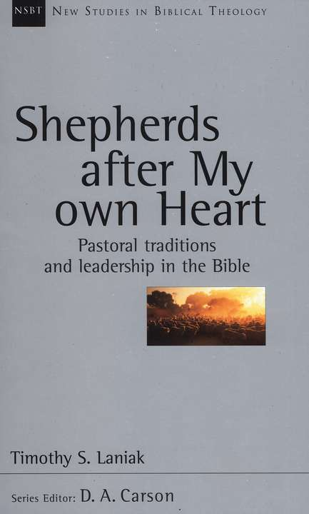 Shepherds After My Own Heart: Pastoral Traditions and Leadership in the Bible (New Studies in Biblical Theology)