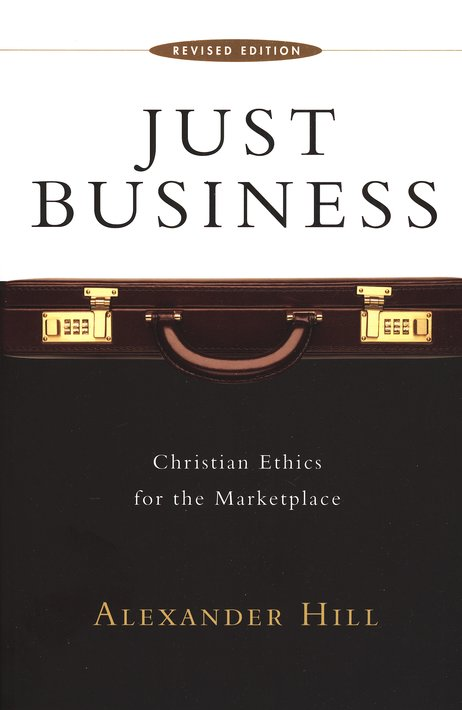 Just Business: Christian Ethics for the Marketplace (revised edition)