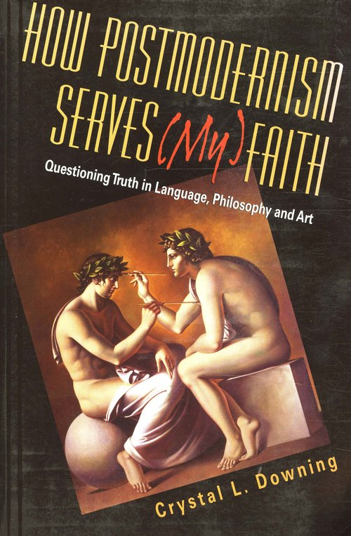 How Postmodernism Serves (My) Faith: Questioning Truth in Language, Philosophy and Art