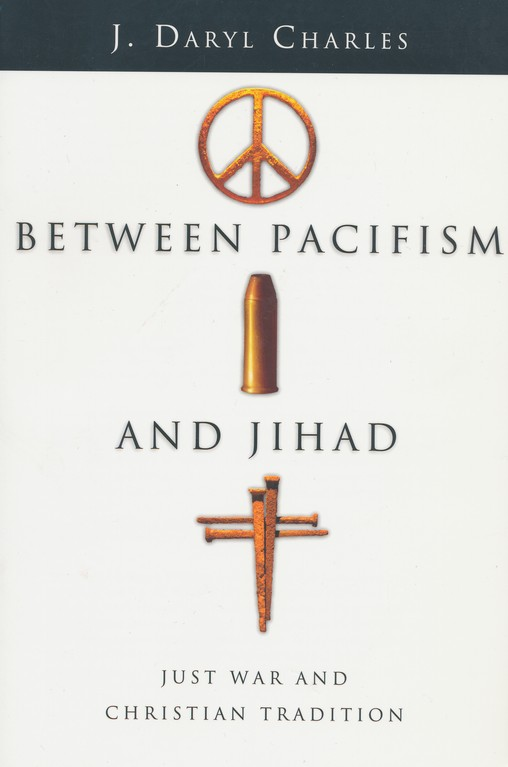 Between Pacifism and Jihad: Just War and Christian Tradition