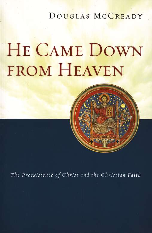 He Came Down From Heaven: The Preexistence of Christ