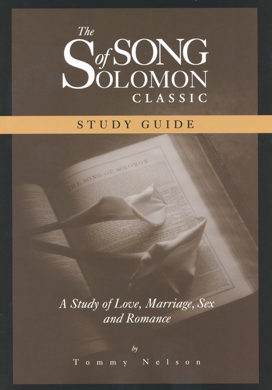 The Song of Solomon Classic Study Guide: A Study of Love, Marriage, Sex and Romance