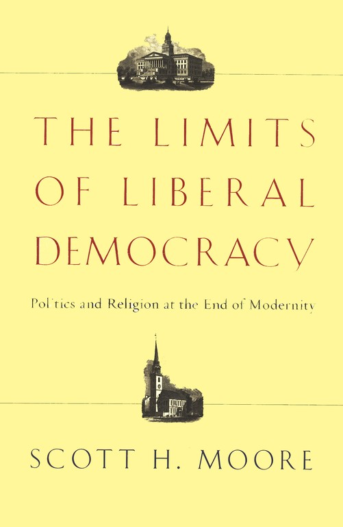 The Limits of Liberal Democracy: Politics and Religion at the End of Modernity