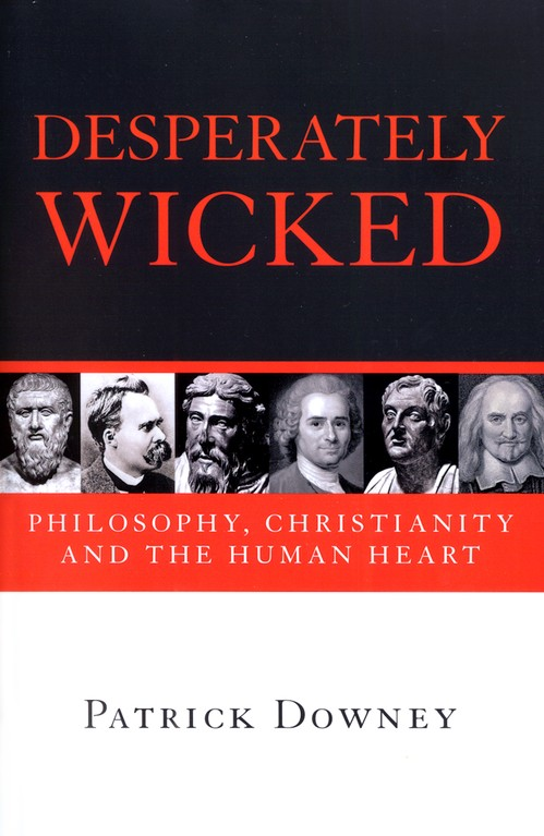 Desperately Wicked: Philosophy, Christianity, and the Human Heart