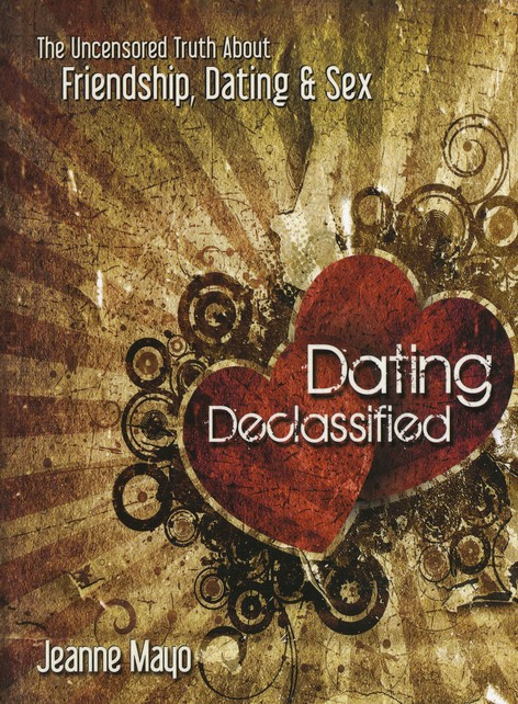 Dating Declassified: The Uncensored Truth About Dating, Friendship, and Sex
