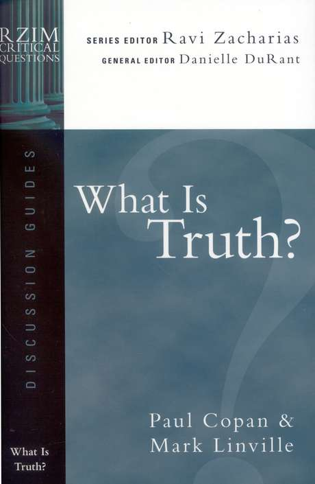 What Is Truth? RZIM Critical Questions Discussion Guides