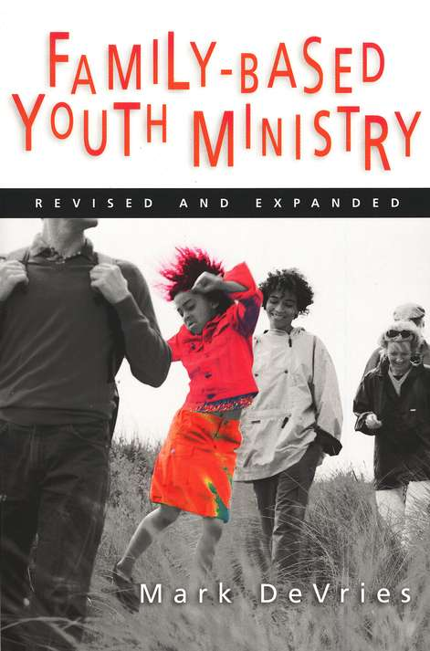 Family-Based Youth Ministry Revised and Expanded