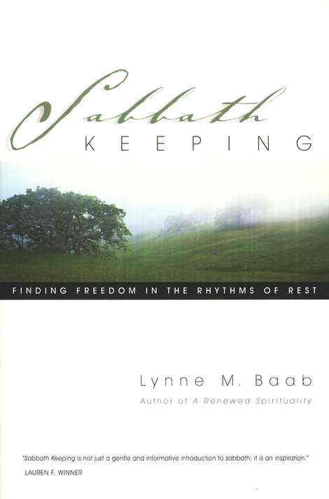 Sabbath Keeping: Finding Freedom in the Rhythms of Rest