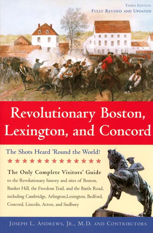 Revolutionary Boston, Lexington, and Concord: The Shots Heard 'Round the World! (Third Edition)