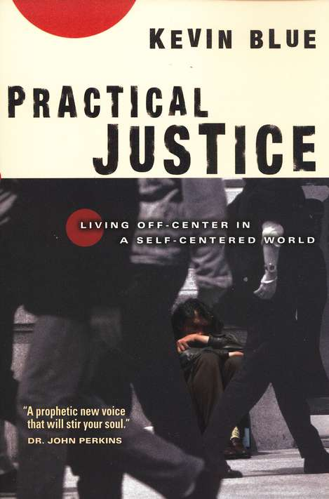 Practical Justice: Living Off-Center in a Self-Centered World