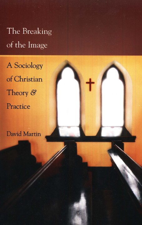 The Breaking of the Image: A Sociology of Christian Theory & Practice