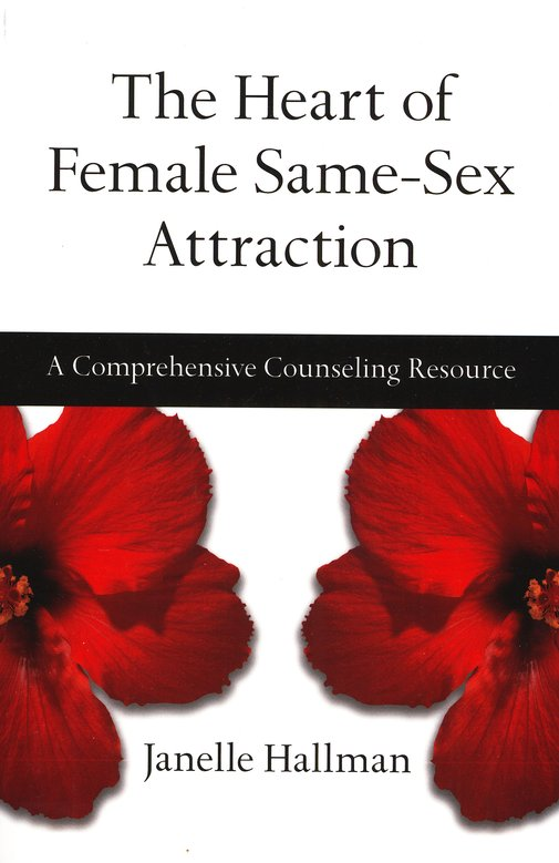 The Heart of Female Same-Sex Attraction: A Comprehensive Counseling Resource