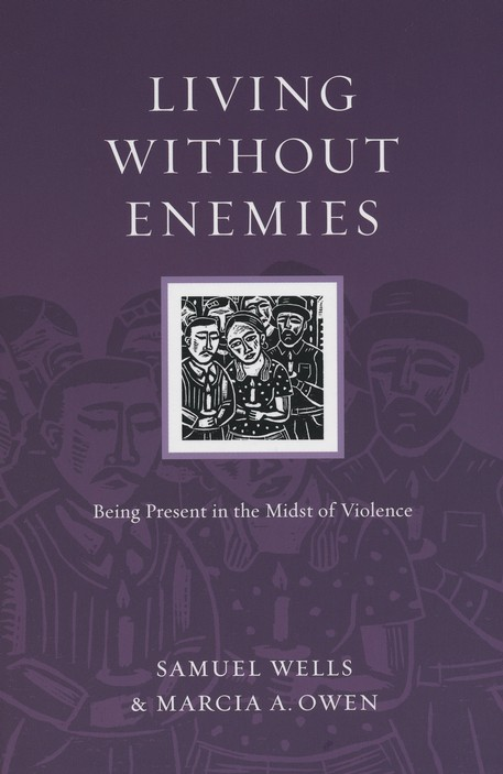 Living Without Enemies: Being Present in the Midst of Violence