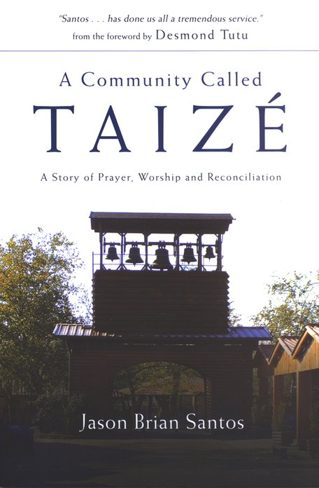A Community Called Taiz&#233: A Story of Prayer, Worship, and Reconciliation