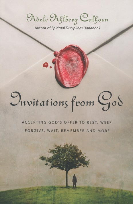 Invitations from God: Accepting God's Offer to Rest, Weep, Forgive, Wait, Remember, and More