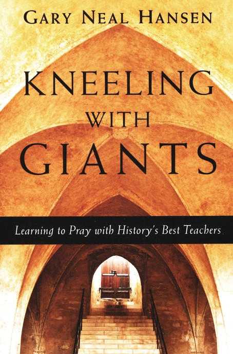 Kneeling with Giants: Learning to Pray with History's Best Teachers
