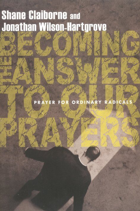 Becoming the Answer to Our Prayers: Prayer for Ordinary Radicals
