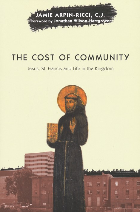 The Cost of Community: Jesus, St. Francis, and Life in the Kingdom