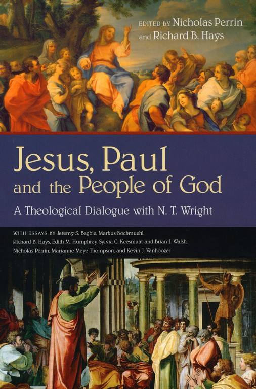 Jesus, Paul and the People of God: A Theological Dialogue with N. T. Wright