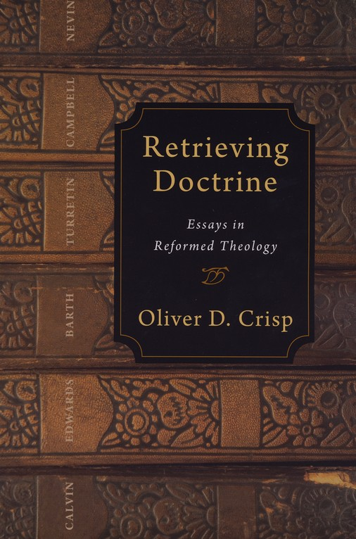 Retrieving Doctrine: Essays in Reformed Theology