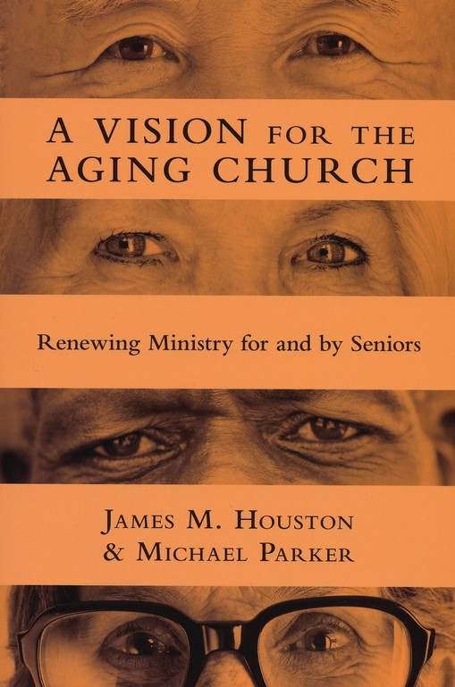 Vision For The Aging Church: Renewing Ministry For And By Seniors