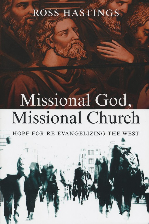 Missional God, Missional Church: Hope for Re-Evangelizing the West