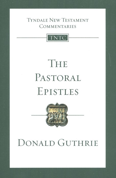 The Pastoral Epistles: Tyndale New Testament Commentary  [TNTC]