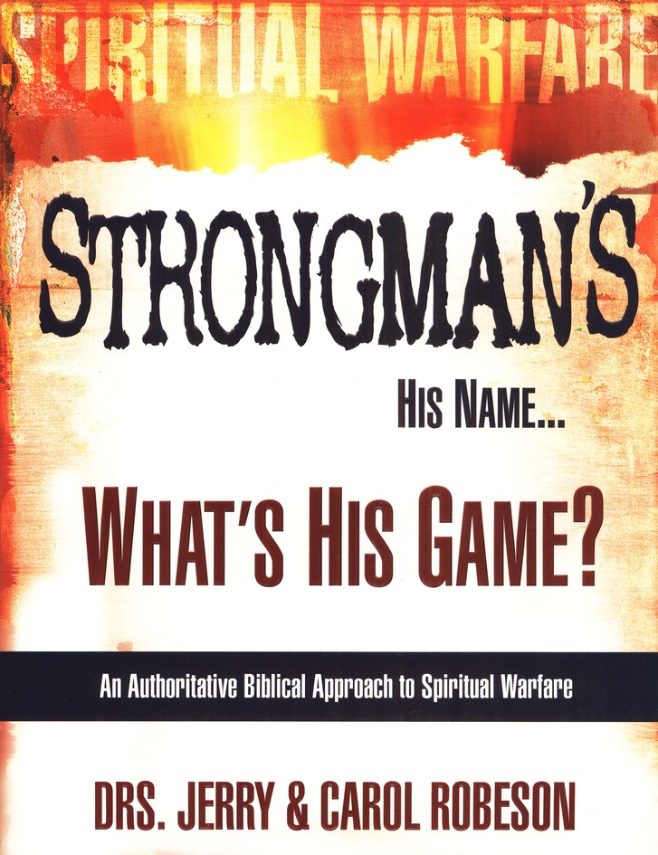 Strongman's His Name . . . What's His Game? An Authoritative Biblical Approach to Spiritual Warfare