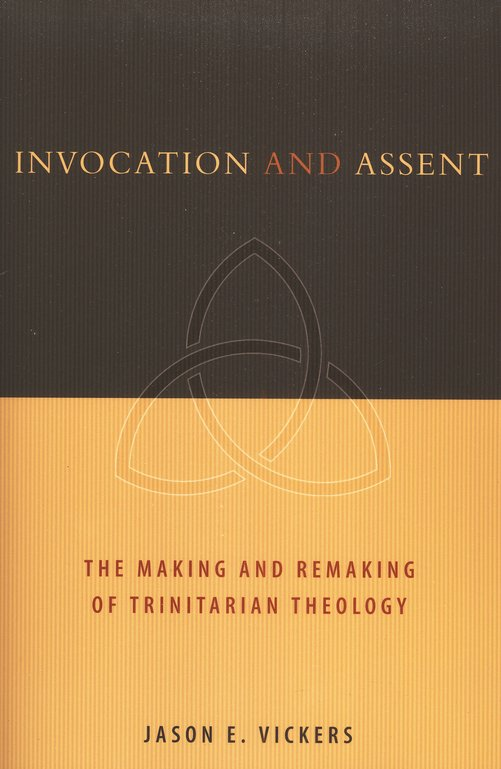 Invocation and Assent: The Making and the Remaking of Trinitarian Theology