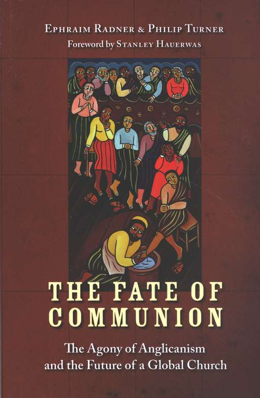The Fate of Communion: The Agony of Anglicanism and the Future of a Global Church