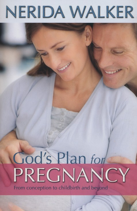 God's Plan For Your Pregnancy: From Conception to Childbirth and Beyond